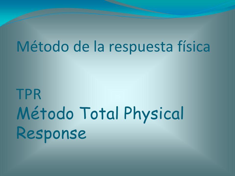 Método de la respuesta física TPR Método Total Physical Response