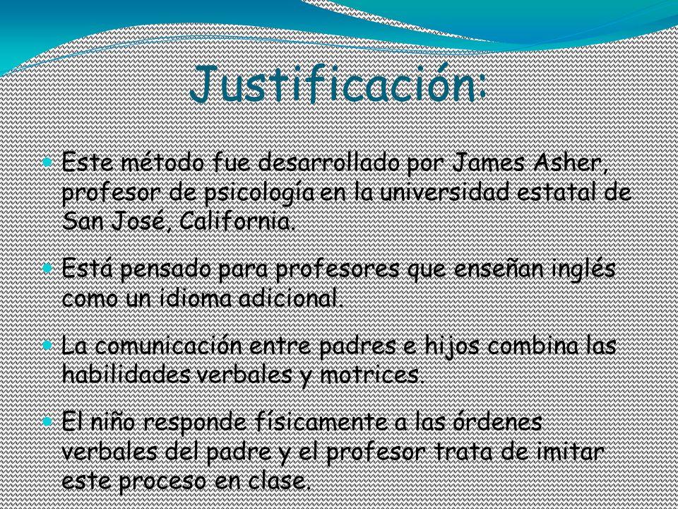 Justificación: Este método fue desarrollado por James Asher, profesor de psicología en la universidad estatal de San José, California. Está pensado pa