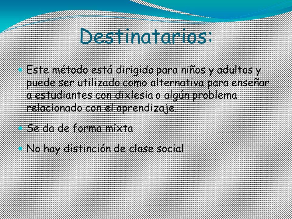 Destinatarios: Este método está dirigido para niños y adultos y puede ser utilizado como alternativa para enseñar a estudiantes con dixlesia o algún p