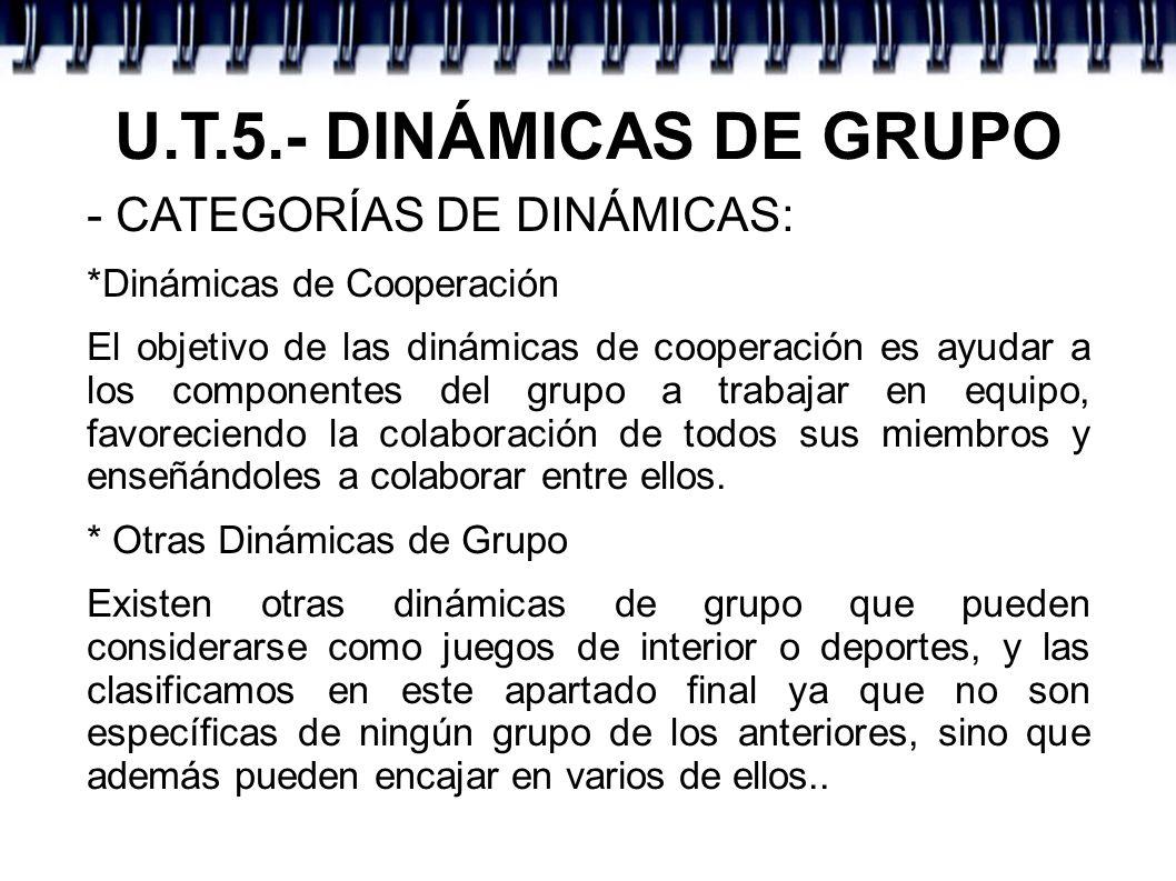 U.T.5.- DINÁMICAS DE GRUPO - CATEGORÍAS DE DINÁMICAS: *Dinámicas de Cooperación El objetivo de las dinámicas de cooperación es ayudar a los componente