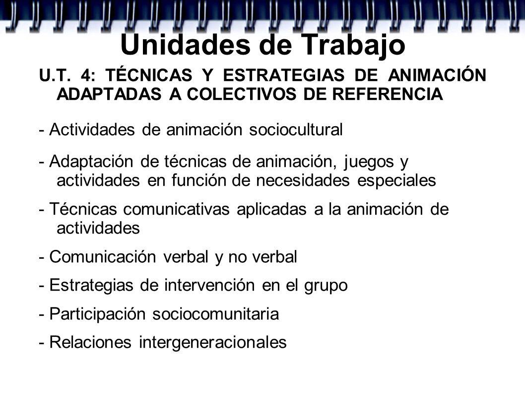 Unidades de Trabajo U.T. 4: TÉCNICAS Y ESTRATEGIAS DE ANIMACIÓN ADAPTADAS A COLECTIVOS DE REFERENCIA - Actividades de animación sociocultural - Adapta