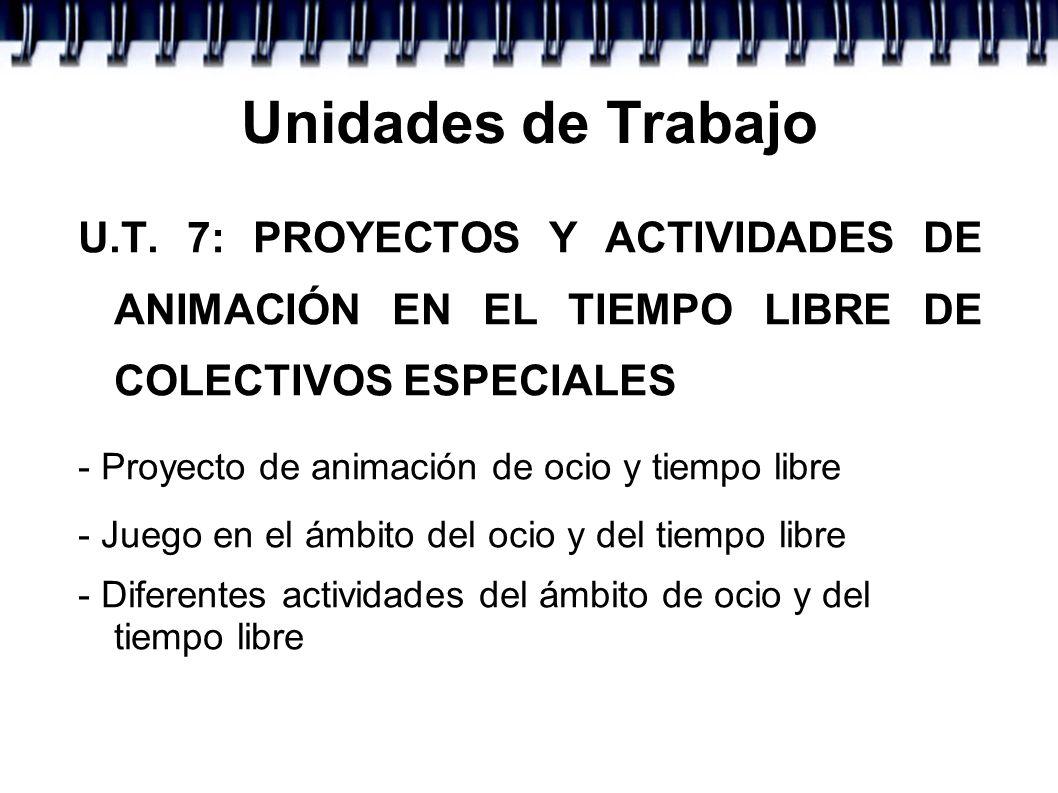 Unidades de Trabajo U.T. 7: PROYECTOS Y ACTIVIDADES DE ANIMACIÓN EN EL TIEMPO LIBRE DE COLECTIVOS ESPECIALES - Proyecto de animación de ocio y tiempo