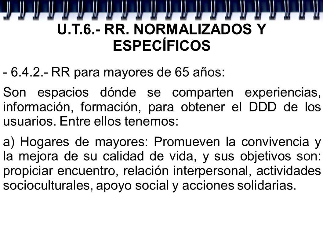 U.T.6.- RR. NORMALIZADOS Y ESPECÍFICOS - 6.4.2.- RR para mayores de 65 años: Son espacios dónde se comparten experiencias, información, formación, par