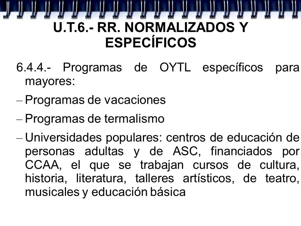 U.T.6.- RR. NORMALIZADOS Y ESPECÍFICOS 6.4.4.- Programas de OYTL específicos para mayores: – Programas de vacaciones – Programas de termalismo – Unive