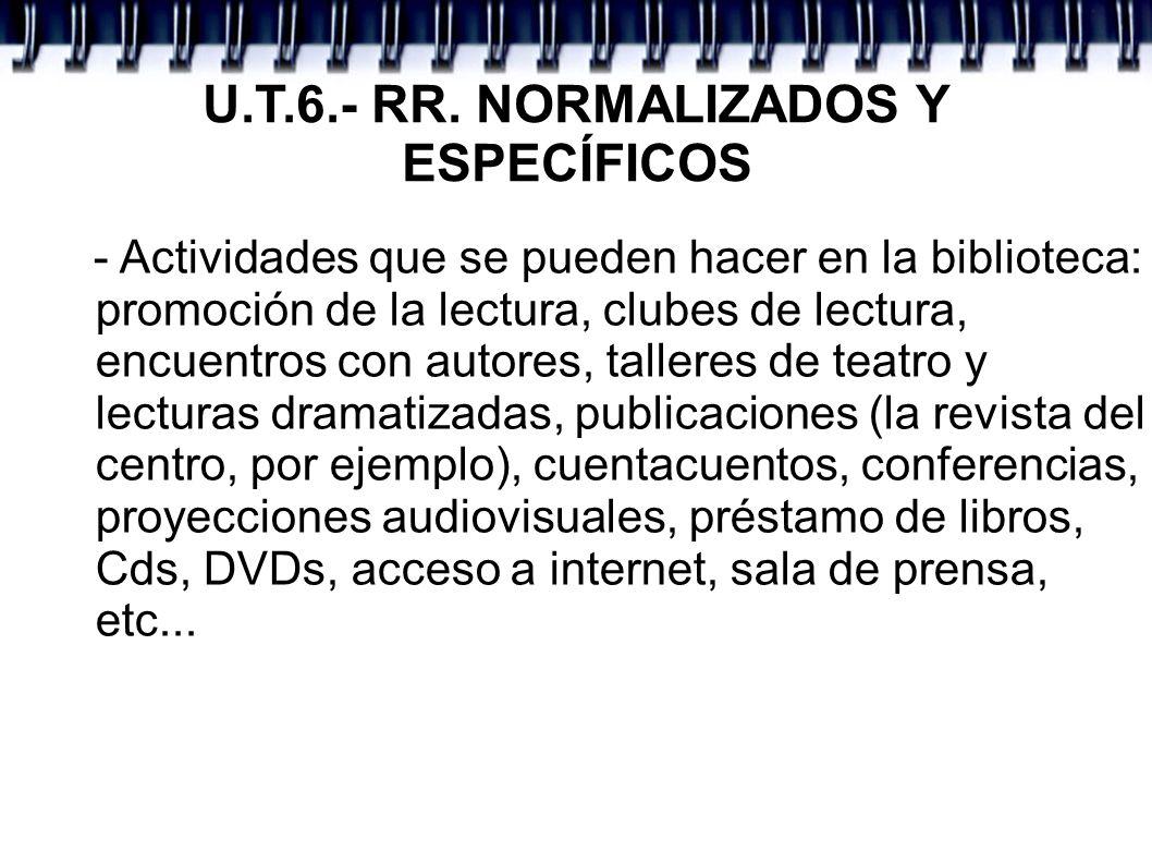 U.T.6.- RR. NORMALIZADOS Y ESPECÍFICOS - Actividades que se pueden hacer en la biblioteca: promoción de la lectura, clubes de lectura, encuentros con