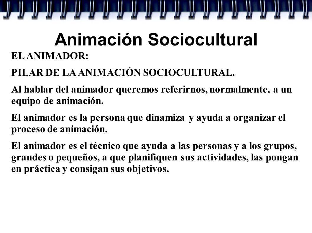 Animación Sociocultural EL ANIMADOR: PILAR DE LA ANIMACIÓN SOCIOCULTURAL. Al hablar del animador queremos referirnos, normalmente, a un equipo de anim