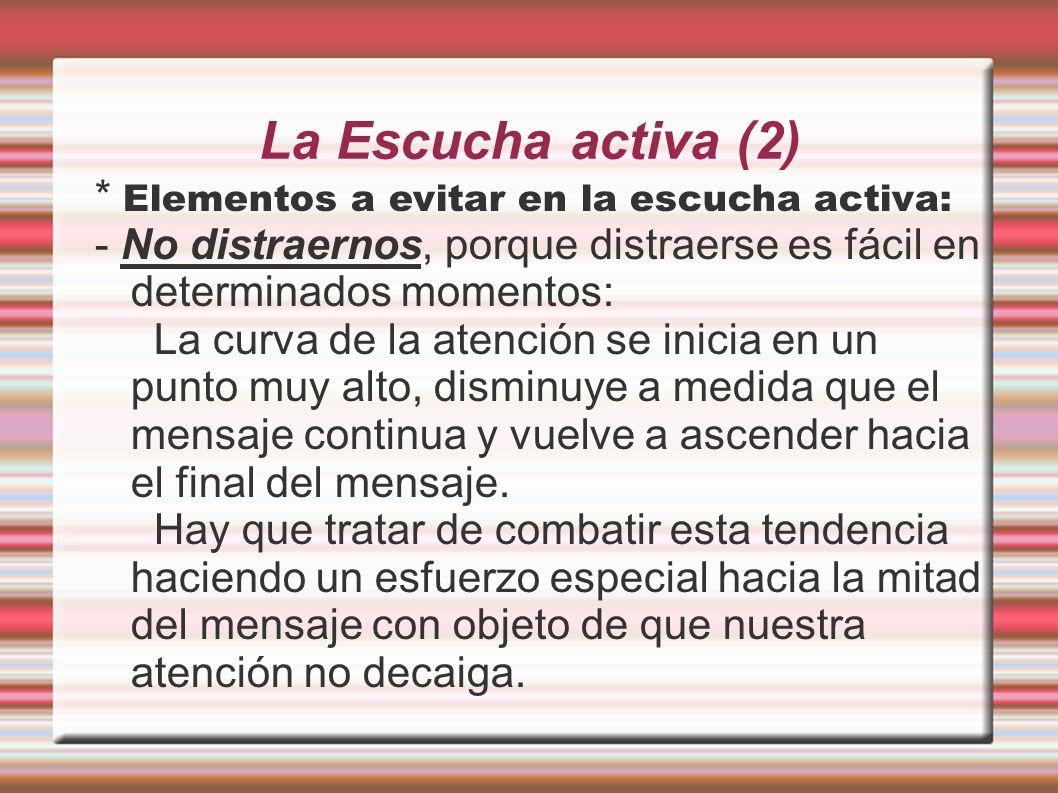 La escucha activa III * Elementos a evitar en la escucha activa: - No interrumpir al que habla.