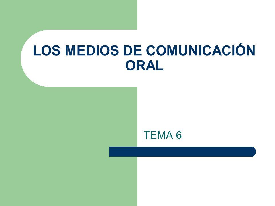 LOS MEDIOS DE COMUNICACIÓN ORAL TEMA 6