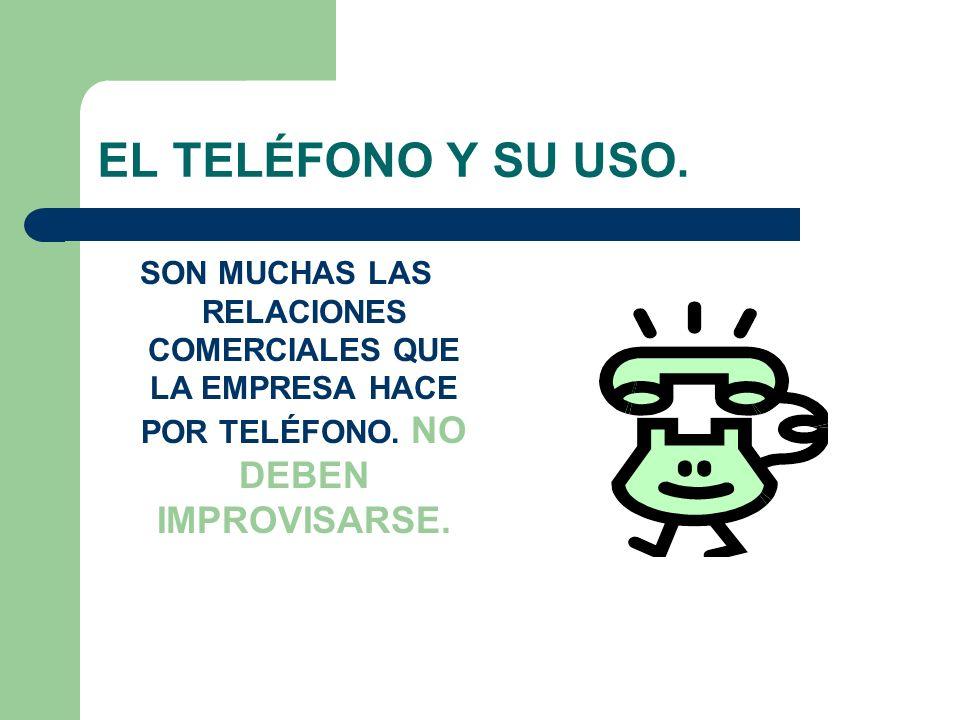 EL TELÉFONO Y SU USO. SON MUCHAS LAS RELACIONES COMERCIALES QUE LA EMPRESA HACE POR TELÉFONO. NO DEBEN IMPROVISARSE.
