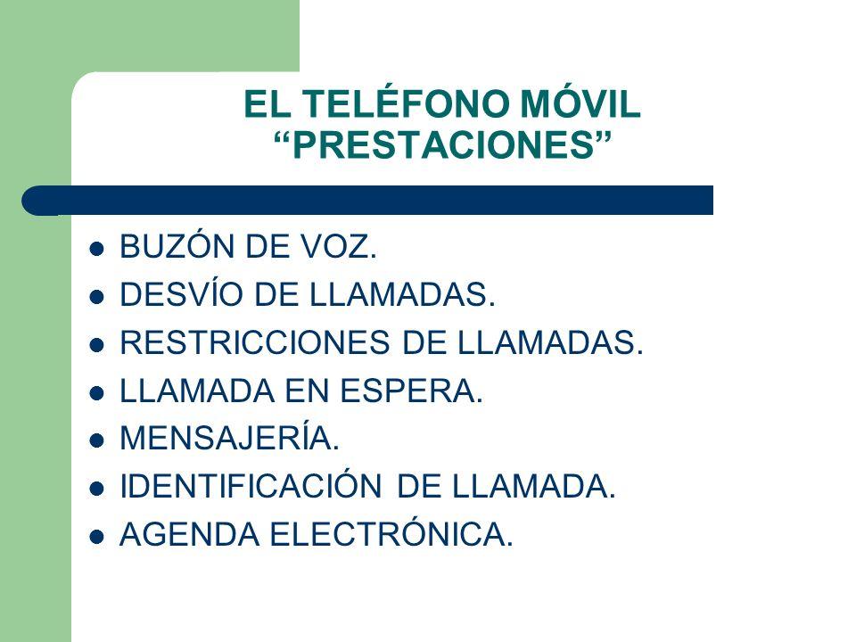 EL TELÉFONO MÓVIL PRESTACIONES BUZÓN DE VOZ. DESVÍO DE LLAMADAS. RESTRICCIONES DE LLAMADAS. LLAMADA EN ESPERA. MENSAJERÍA. IDENTIFICACIÓN DE LLAMADA.