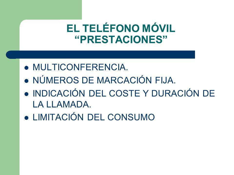 EL TELÉFONO MÓVIL PRESTACIONES MULTICONFERENCIA. NÚMEROS DE MARCACIÓN FIJA. INDICACIÓN DEL COSTE Y DURACIÓN DE LA LLAMADA. LIMITACIÓN DEL CONSUMO