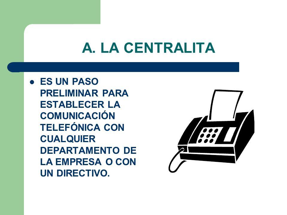 A. LA CENTRALITA ES UN PASO PRELIMINAR PARA ESTABLECER LA COMUNICACIÓN TELEFÓNICA CON CUALQUIER DEPARTAMENTO DE LA EMPRESA O CON UN DIRECTIVO.