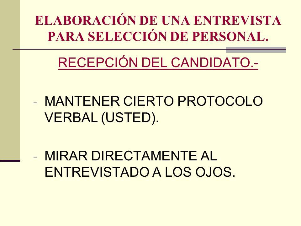ELABORACIÓN DE UNA ENTREVISTA PARA SELECCIÓN DE PERSONAL. RECEPCIÓN DEL CANDIDATO.- - MANTENER CIERTO PROTOCOLO VERBAL (USTED). - MIRAR DIRECTAMENTE A