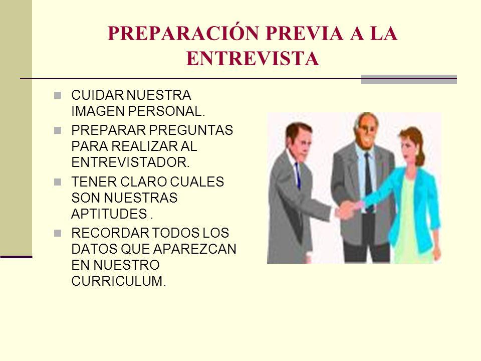 PREPARACIÓN PREVIA A LA ENTREVISTA CUIDAR NUESTRA IMAGEN PERSONAL. PREPARAR PREGUNTAS PARA REALIZAR AL ENTREVISTADOR. TENER CLARO CUALES SON NUESTRAS