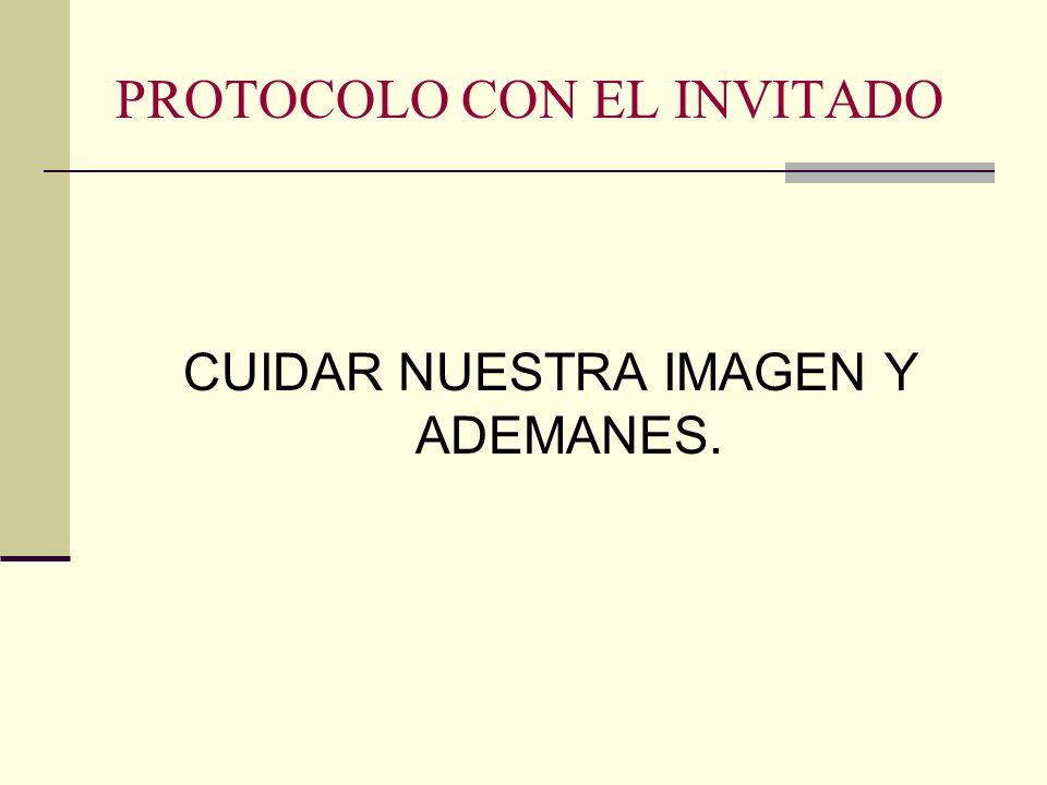 PROTOCOLO CON EL INVITADO CUIDAR NUESTRA IMAGEN Y ADEMANES.