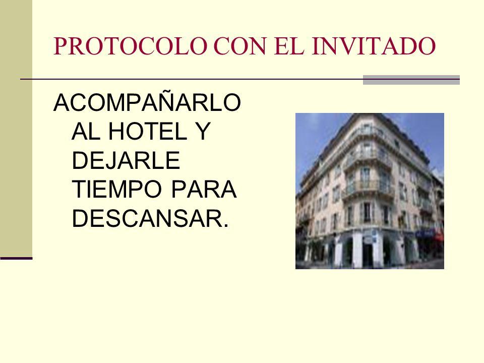 PROTOCOLO CON EL INVITADO ACOMPAÑARLO AL HOTEL Y DEJARLE TIEMPO PARA DESCANSAR.