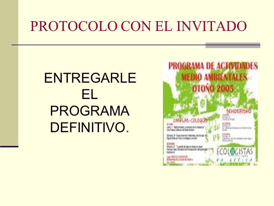 PROTOCOLO CON EL INVITADO ENTREGARLE EL PROGRAMA DEFINITIVO.