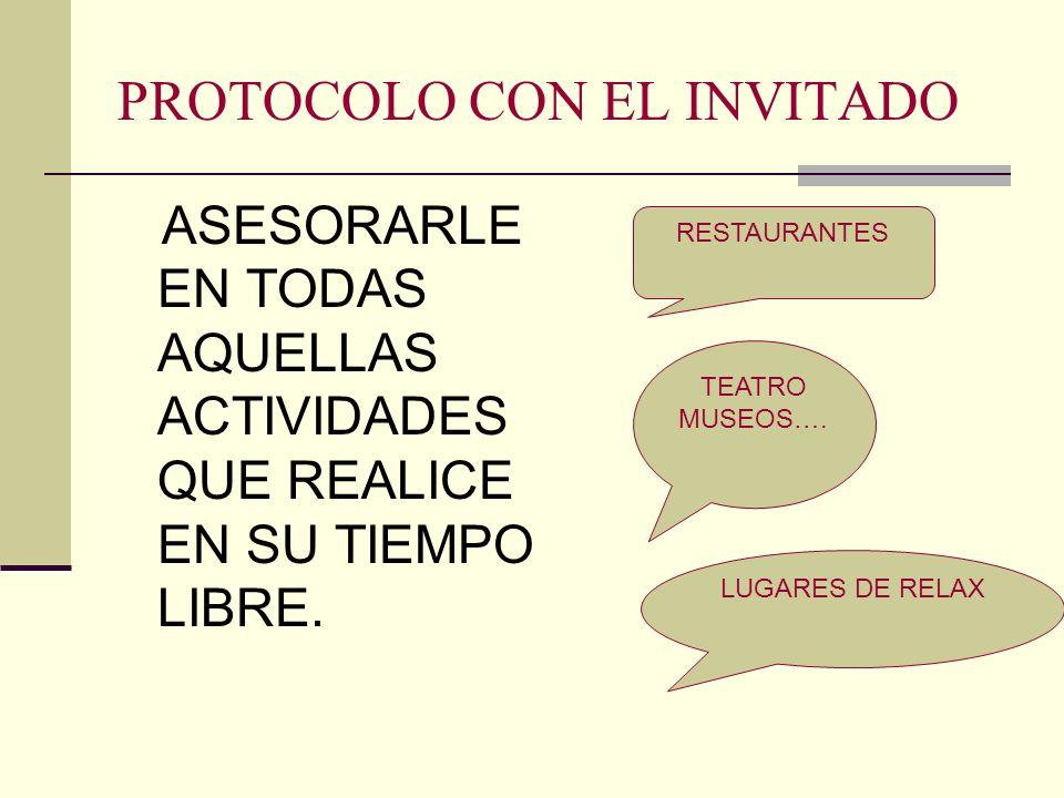 PROTOCOLO CON EL INVITADO ASESORARLE EN TODAS AQUELLAS ACTIVIDADES QUE REALICE EN SU TIEMPO LIBRE. RESTAURANTES TEATRO MUSEOS…. LUGARES DE RELAX