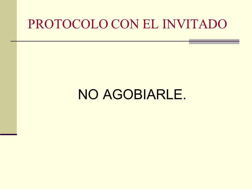 PROTOCOLO CON EL INVITADO NO AGOBIARLE.