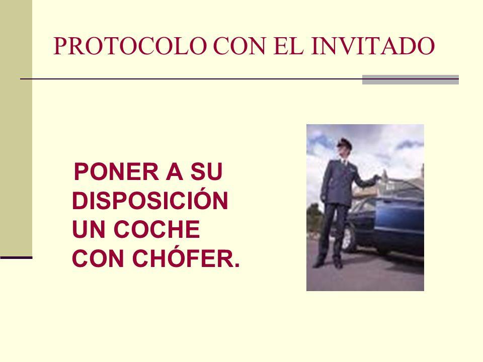 PROTOCOLO CON EL INVITADO PONER A SU DISPOSICIÓN UN COCHE CON CHÓFER.