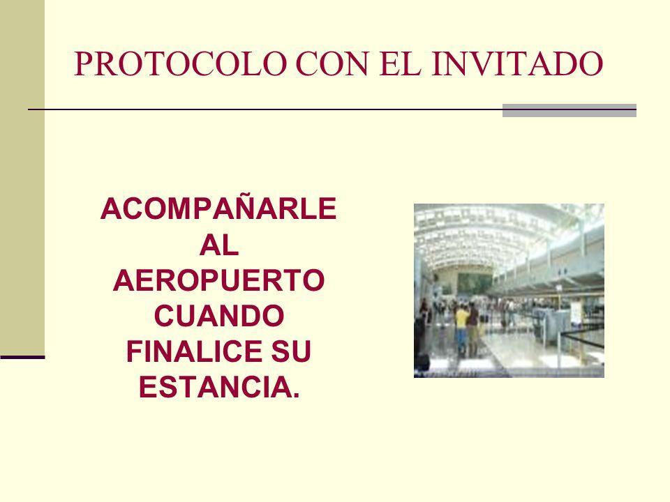 PROTOCOLO CON EL INVITADO ACOMPAÑARLE AL AEROPUERTO CUANDO FINALICE SU ESTANCIA.