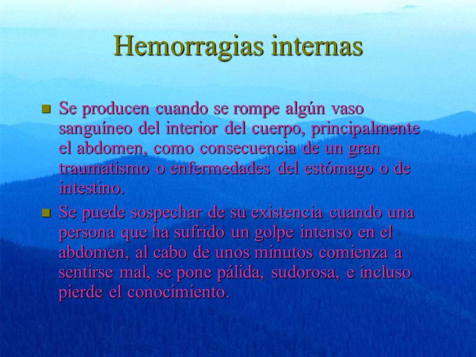Hemorragias internas n Se producen cuando se rompe algún vaso sanguíneo del interior del cuerpo, principalmente el abdomen, como consecuencia de un gr