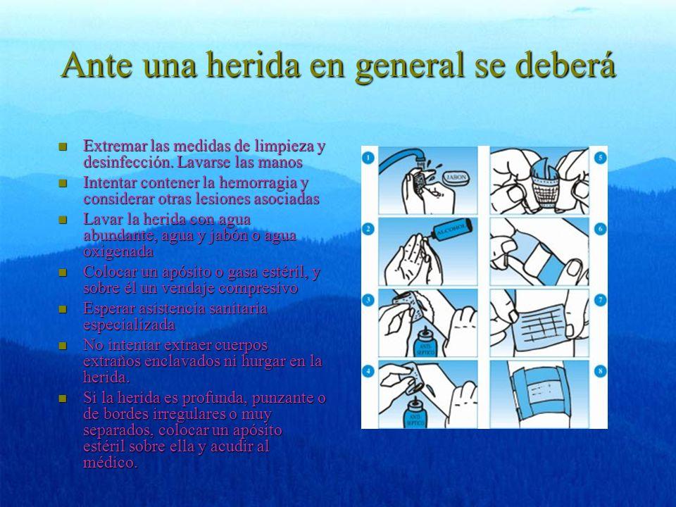 Ante una herida en general se deberá n Extremar las medidas de limpieza y desinfección. Lavarse las manos n Intentar contener la hemorragia y consider