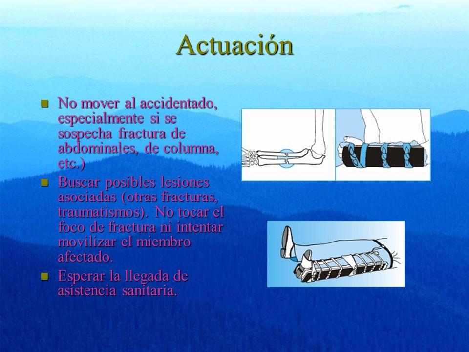 Actuación n No mover al accidentado, especialmente si se sospecha fractura de abdominales, de columna, etc.) n Buscar posibles lesiones asociadas (otr