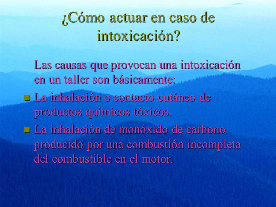 ¿Cómo actuar en caso de intoxicación? Las causas que provocan una intoxicación en un taller son básicamente: n La inhalación o contacto cutáneo de pro