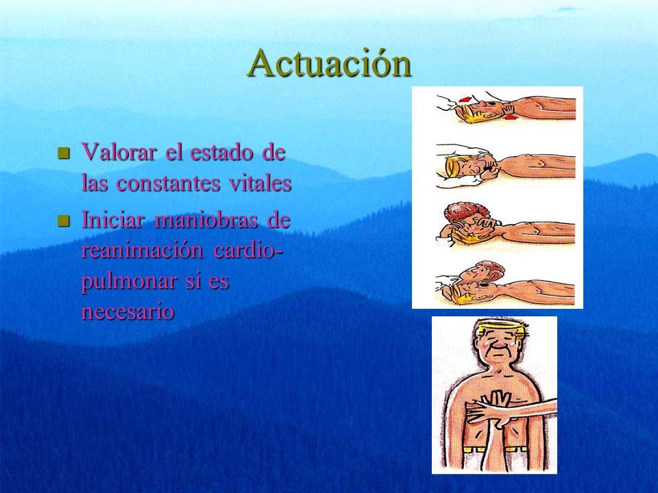 Actuación n Valorar el estado de las constantes vitales n Iniciar maniobras de reanimación cardio- pulmonar si es necesario