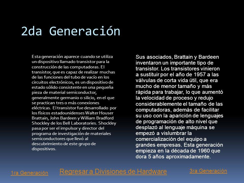 1ra Generación Se caracteriza principalmente por estar constituida por tubos al vacío o válvulas que son dispositivos electrónicos que consisten en un