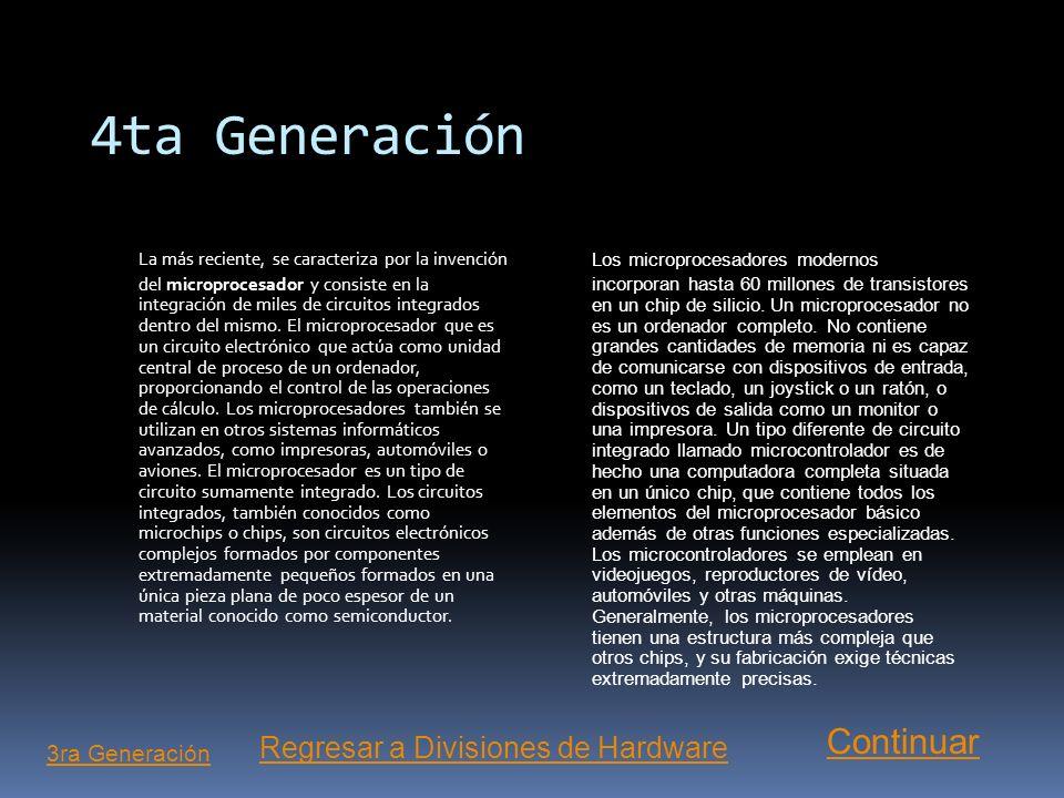 3ra Generación Esta generación se caracteriza por la aparición de circuitos integrados que son pequeños circuitos electrónicos utilizado para realizar
