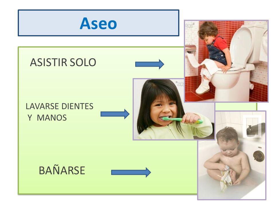 BAÑARSE LAVARSE DIENTES Y MANOS ASISTIR SOLO Aseo