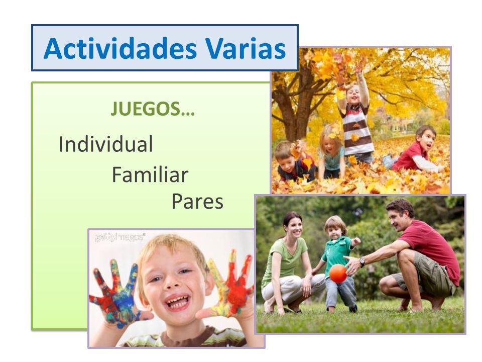 JUEGOS… Individual Familiar Pares Actividades Varias