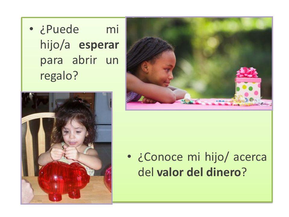 ¿Puede mi hijo/a esperar para abrir un regalo? ¿Conoce mi hijo/ acerca del valor del dinero?