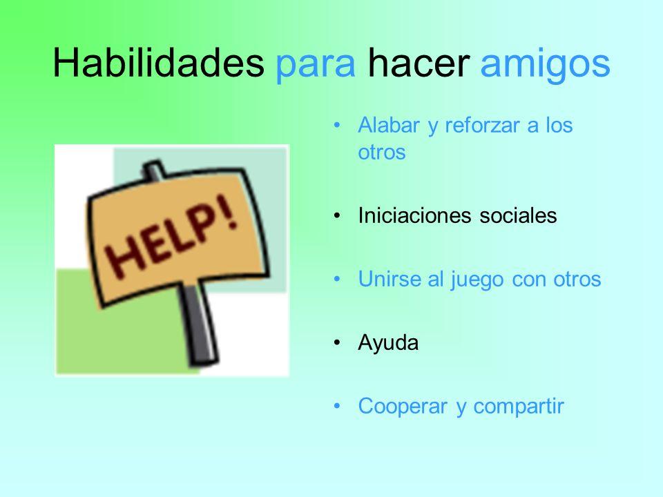 Habilidades para hacer amigos Alabar y reforzar a los otros Iniciaciones sociales Unirse al juego con otros Ayuda Cooperar y compartir