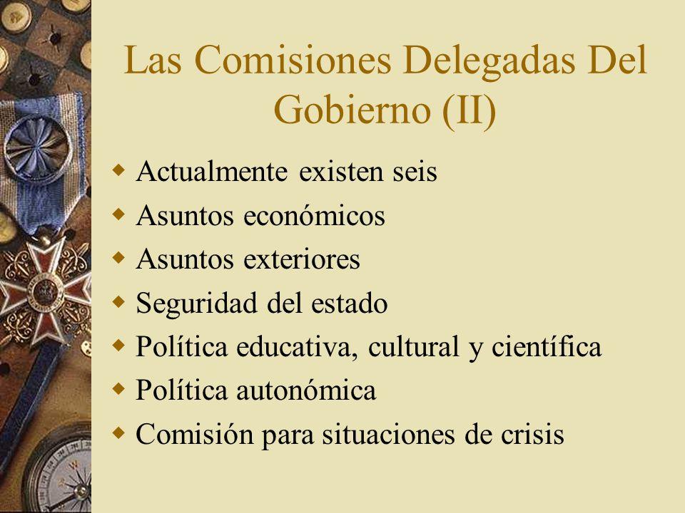 Las Comisiones Delegadas Del Gobierno (II) Actualmente existen seis Asuntos económicos Asuntos exteriores Seguridad del estado Política educativa, cul