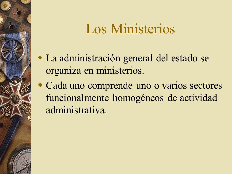 Los Ministerios La administración general del estado se organiza en ministerios. Cada uno comprende uno o varios sectores funcionalmente homogéneos de