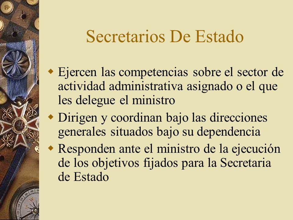 Secretarios De Estado Ejercen las competencias sobre el sector de actividad administrativa asignado o el que les delegue el ministro Dirigen y coordin