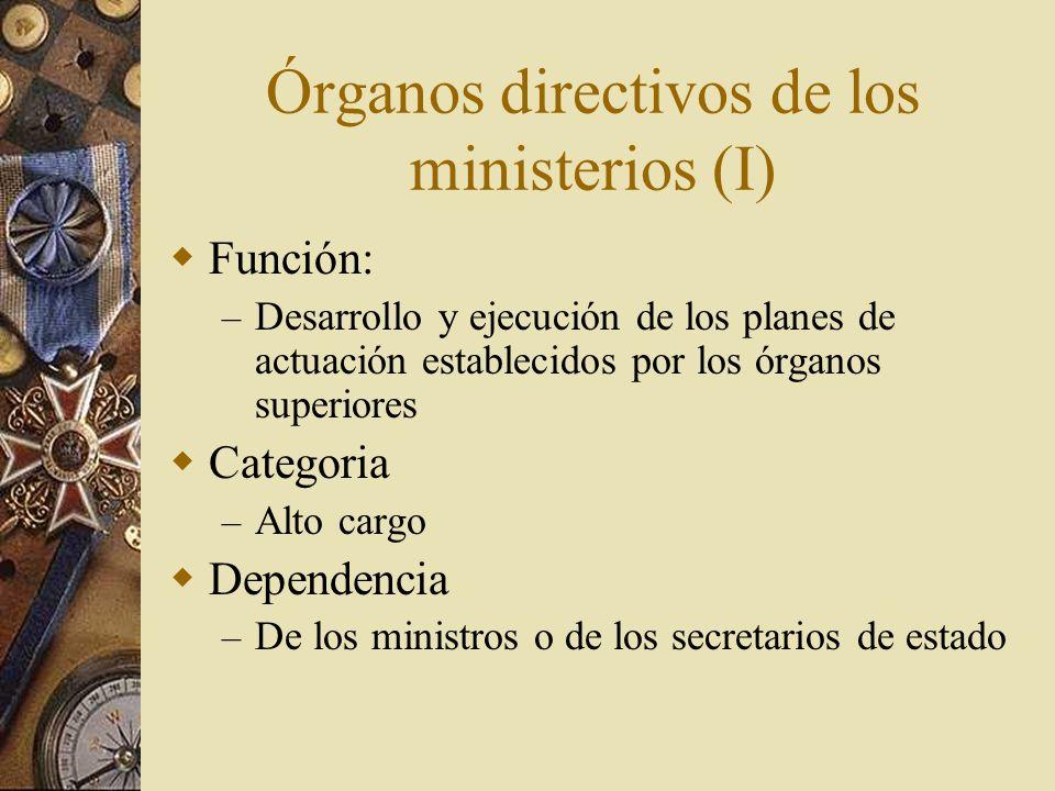 Órganos directivos de los ministerios (I) Función: – Desarrollo y ejecución de los planes de actuación establecidos por los órganos superiores Categor