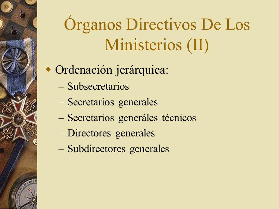 Órganos Directivos De Los Ministerios (II) Ordenación jerárquica: – Subsecretarios – Secretarios generales – Secretarios generáles técnicos – Director