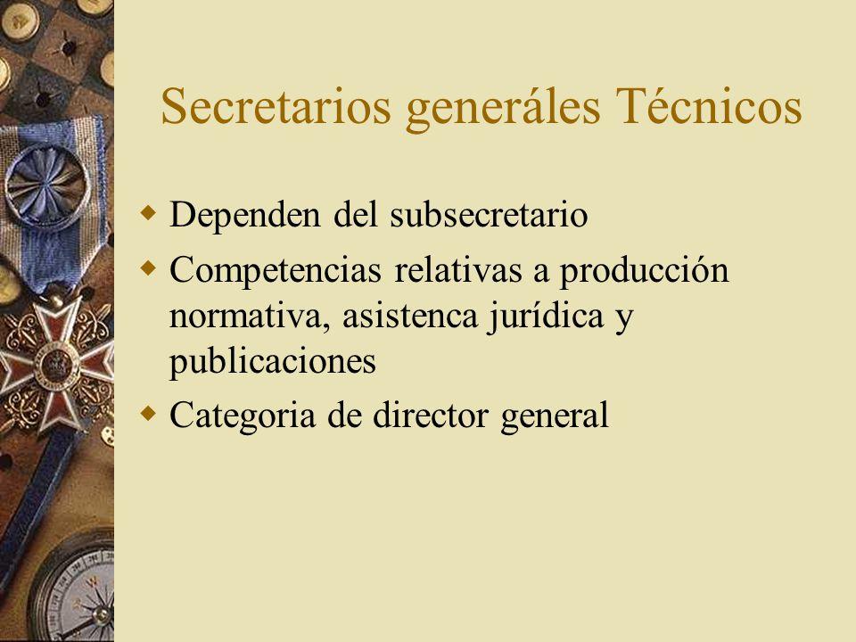 Secretarios generáles Técnicos Dependen del subsecretario Competencias relativas a producción normativa, asistenca jurídica y publicaciones Categoria