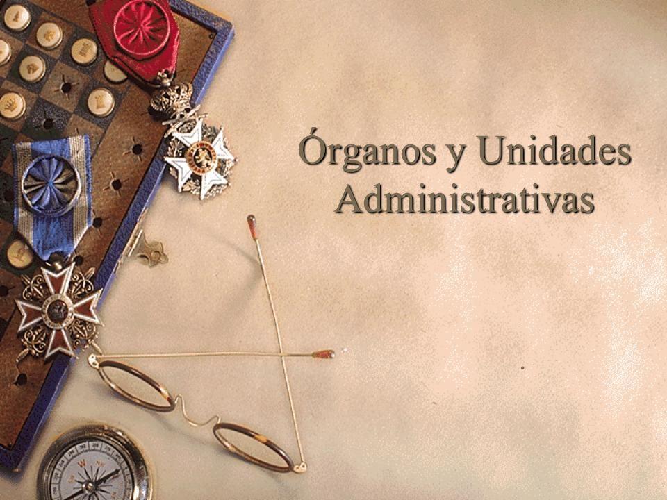 Órganos y Unidades Administrativas.