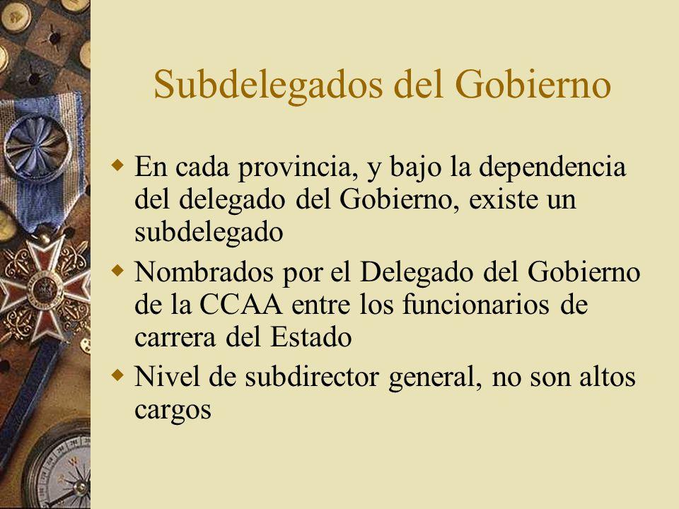 Subdelegados del Gobierno En cada provincia, y bajo la dependencia del delegado del Gobierno, existe un subdelegado Nombrados por el Delegado del Gobi