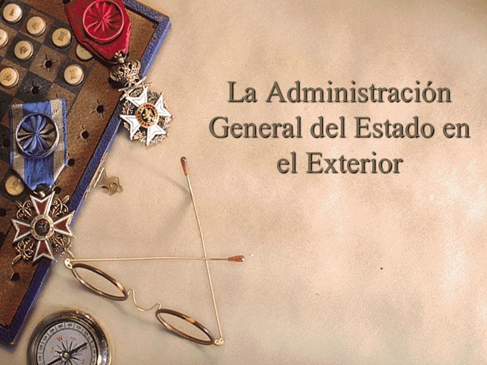 La Administración General del Estado en el Exterior.