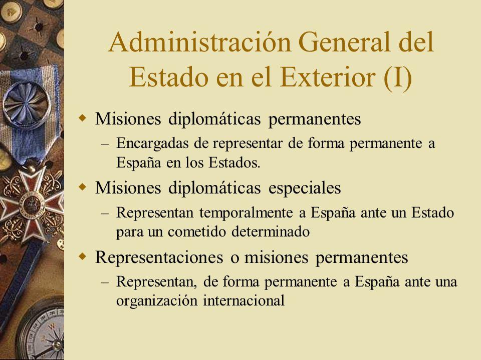 Administración General del Estado en el Exterior (I) Misiones diplomáticas permanentes – Encargadas de representar de forma permanente a España en los