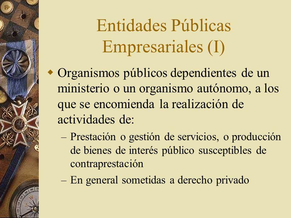 Entidades Públicas Empresariales (I) Organismos públicos dependientes de un ministerio o un organismo autónomo, a los que se encomienda la realización