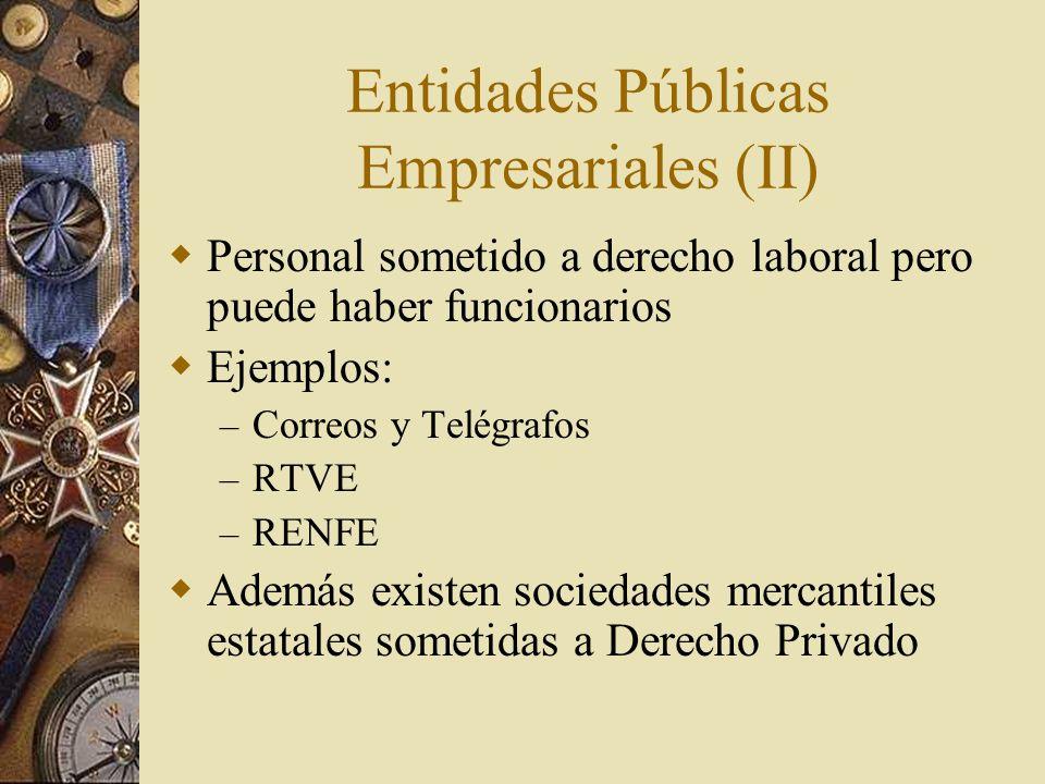 Entidades Públicas Empresariales (II) Personal sometido a derecho laboral pero puede haber funcionarios Ejemplos: – Correos y Telégrafos – RTVE – RENF