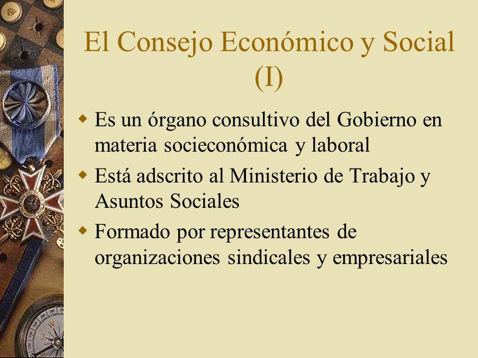 El Consejo Económico y Social (I) Es un órgano consultivo del Gobierno en materia socieconómica y laboral Está adscrito al Ministerio de Trabajo y Asu