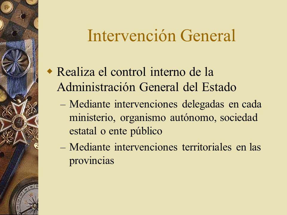 Intervención General Realiza el control interno de la Administración General del Estado – Mediante intervenciones delegadas en cada ministerio, organi